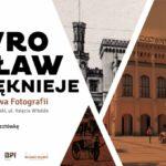 Wrocław pięknieje. Wystawa zdjęć na Bulwarach Książęcych