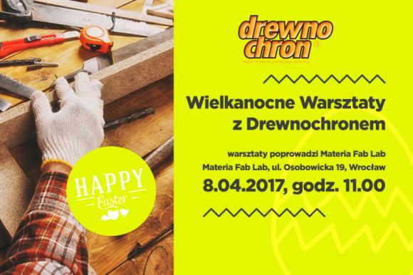 Wielkanocne Warsztaty z Drewnochronem ? ruszyły zapisy Hobby, LIFESTYLE - 8 kwietnia 2017 roku odbędą się we Wrocławiu bezpłatne wielkanocne warsztaty w drewnie.