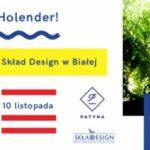 O! Holender! 10 listopada Patyna przedstawia Skład Design w Białej
