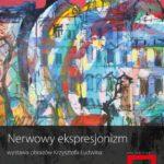 Nerwowy ekspresjonizm ? wernisaż wystawy malarstwa Krzysztofa Ludwina