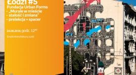 POCIĄG DO ŁODZI #5: MURALE W MIEŚCIE - STAŁOŚĆ i ZMIANA - PRELEKCJA + SPACER Sztuka, LIFESTYLE - Pociąg do Łodzi #5 Fundacja Urban Forms ? ?Murale w mieście - stałość i zmiana? ? prelekcja + spacer 24 sierpnia, godz. 12:00 Empik Manufaktura, Łódź, ul. Karskiego 5