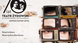 #TEATRŻYDOWSKIWDOMU ? e-repertuar warszawskiego Teatru Żydowskiego Teatr, LIFESTYLE - Teatr Żydowski przechodzi do świata on-line i jako pierwszy teatr w Polsce proponuje regularny wirtualny repertuar na najbliższe tygodnie -#TeatrŻydowskiwDomu/#TeatrwDomu.