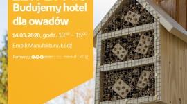 ZETPETY #6: BUDUJEMY HOTEL DLA OWADÓW - EMPIK MANUFAKTURA Hobby, LIFESTYLE - ZETPETY #6: Budujemy hotel dla owadów 14 marca, godz. 13:00 ? 15:00 Empik Manufaktura, Łódź, ul. Karskiego 5