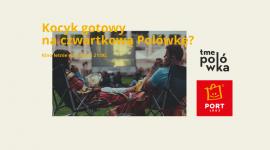 TME Polówka powraca do Portu Łódź Film, LIFESTYLE - Letni wieczór, wygodne leżaki i pufy, restauracje tuż obok i najlepsze filmy. To idealny plan na sierpniowe czwartki. Port Łódź co tydzień o godz. 21:00 zaprasza do kina pod chmurką. Pierwszy pokaz już 6 sierpnia.
